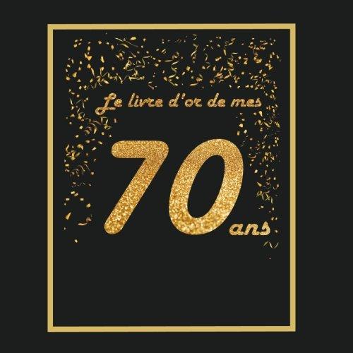 Livre d'or pour anniversaire - 70 ans: Thème black & or, livre à personnaliser - 21x21cm 75 pages - grand père, grand mère, père, mère, homme, femme, ... par Arthur Tigul