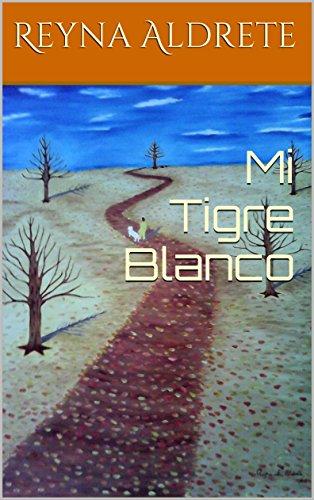 Mi Tigre Blanco por Reyna Aldrete