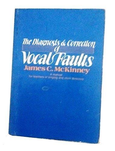 The Diagnosis and Correction of Vocal Faults por James C. McKinney