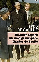 Un autre regard sur mon grand-père Charles de Gaulle