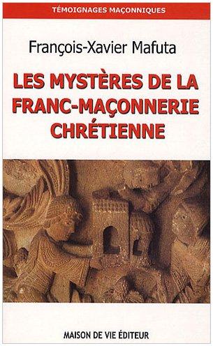 Les mystères de la franc-maçonnerie chrétienne par François-Xavier Mafuta