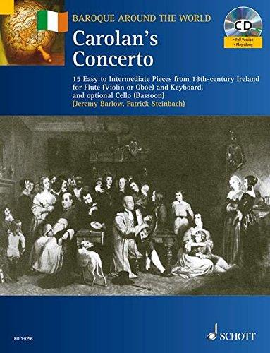 Carolan's Concerto: 15 Easy to Intermediate Carolan Tunes. Flöte (Violine oder Oboe) und Klavier; Violoncello (Fagott) ad libitum. Ausgabe mit CD.: 15 ... Cello (Bassoon) (Baroque Around the World) (Concerto Flöte)