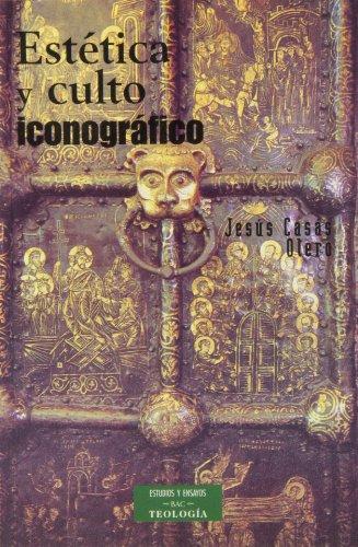 Estética y culto iconográfico (ESTUDIOS Y ENSAYOS) por Jesús Casás Otero