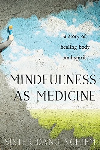 Mindfulness as Medicine: A Story of Healing Body and Spirit por Sister Dang Nghiem