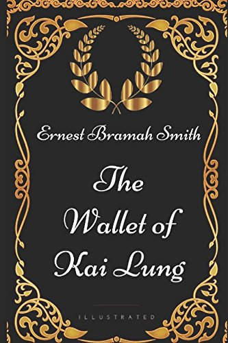 The Wallet of Kai Lung: By Ernest Bramah Smith - Illustrated