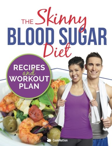 The Skinny Blood Sugar Diet Recipes & Workout Plan: Delicious calorie counted recipes for one with easy 15 minute interval training workout plan