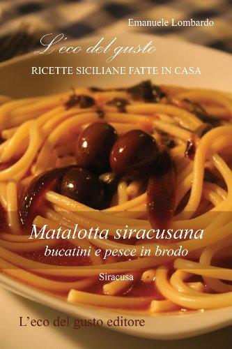 Matalotta siracusana - bucatini e pesce in brodo (L'eco del gusto - Ricette siciliane fatte in casa Vol. 1)