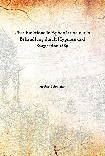 Uber funktionelle Aphonie und deren Behandlung durch Hypnose und Suggestion 1889 [Hardcover] par Arthur Schnitzler