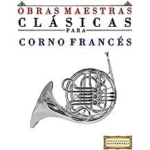Obras Maestras Clásicas para Corno Francés: Piezas fáciles de Bach, Beethoven, Brahms, Handel, Haydn, Mozart, Schubert, Tchaikovsky, Vivaldi y Wagner (Spanish Edition)
