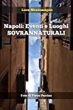 Napoli: Eventi e Luoghi Sovrannaturali: Le suggestioni esoteriche di una citta' dai mille volti
