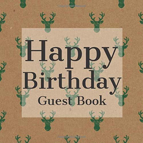 Happy Birthday Guest Book: Shabby Chic Deer Stag - Signing Celebration w Photo Space Gift Log Party Event Reception Visitor Advice Wishes Message ... Unique Elegant Accessories Idea Scrapbook