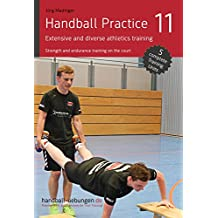 Handball Practice 11 – Extensive and diverse athletics training: Strength and endurance training on the court (English Edition)