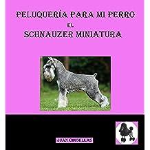 schnauzer mini (peluquería para mi perro nº 5)