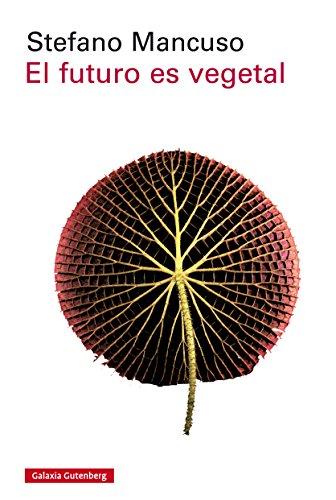 El futuro es vegetal (Rústica Ensayo) por Stefano Mancuso