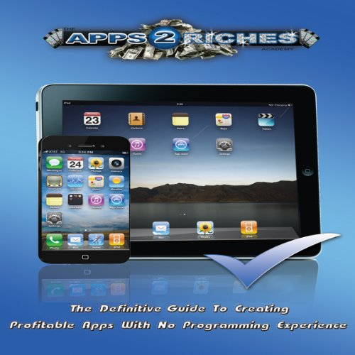 Apps 2 Riches: A Complete Guide for iPhone Development: Basic & Advanced iOS Programming and App Store Marketing Secrets