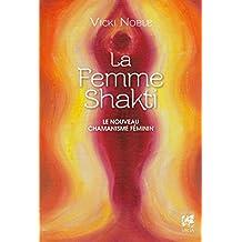 La femme Shakti : Le nouveau chamanisme féminin