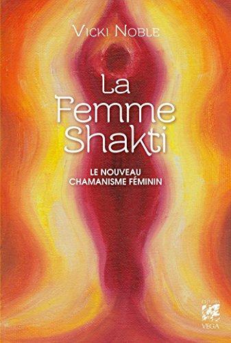 La femme Shakti : Le nouveau chamanisme féminin par Vicki Noble