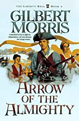 Arrow of the Almighty: Book 4 (The Liberty Bell Series) by Gilbert Morris (1-Sep-1997) Paperback
