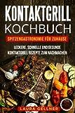 Kontaktgrill Kochbuch: Spitzengastronomie für Zuhause. Leckere, schnelle und gesunde Kontaktgrill Rezepte zum Nachmachen.