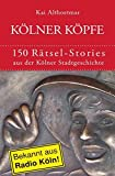 Kölner Köpfe. 150 Rätsel-Stories aus der Kölner Stadtgeschichte
