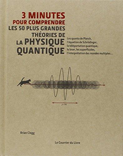 3 minutes pour comprendre les 50 plus grandes théories de la physique quantique par Collectif