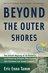Beyond the Outer Shores: The Untold Odyssey of Ed Ricketts, the Pioneering Ecologist Who Inspired John Steinbeck and Joseph Campbell by Eric Enno Tamm (2005-07-28)
