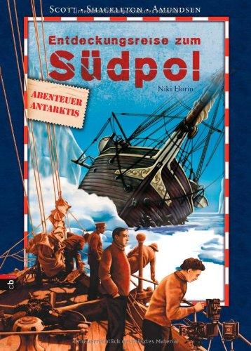 Entdeckungsreise zum Südpol: Scott / Shackleton / Amundsen