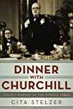 Dinner With Churchill: Policy Making at the Dinner Table by Cita Stelzer (2013-12-11)