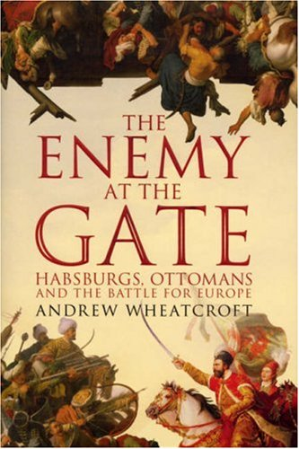 The Enemy at the Gate: Habsburgs, Ottomans and the Battle for Europe por Andrew Wheatcroft