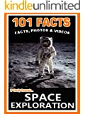 101 Facts... Space Exploration! Amazing Facts, Photos and Videos - Space Books for Kids. (101 Space Facts for Kids Book 3)