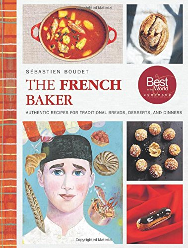 the-french-baker-authentic-recipes-for-traditional-breads-desserts-and-dinners