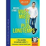 Vivez mieux et plus longtemps: LIVRE AUDIO 1CD MP3