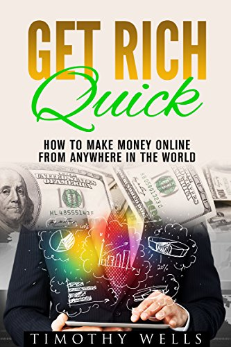 Get Rich Quick: How To Make Money Online From Anywhere In The World (Business Books, Make Money, Entrepreneurship) (Passive Income, Small Business, Money, ... for Beginners, Get Rich Book 1)