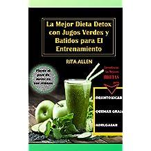 La Mejor Dieta Detox Con Batidos Verdes y Jugos para el Entrenamiento: Desintoxica, Adelgaza