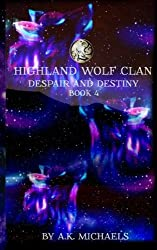 Highland Wolf Clan, Book 4, Despair and Destiny (Volume 4) by A K Michaels (2015-06-23)