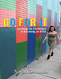 Go for It: Surviving the Challenges of Becoming an Artist di [Germain, Nora]
