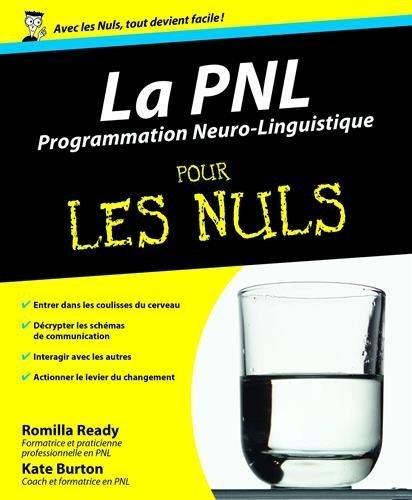 La PNL - Programmation neurolinguistique Pour les Nuls de Kate BURTON (23 janvier 2008) Broché