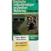 Deutsche Fallschirmjäger im Zweiten Weltkrieg.: Grüne Teufel im Sprungeinsatz und Erdkampf 1939-1945.