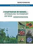 Stadtnatur im Wandel - Artenvielfalt in Frankfurt am Main (Kleine Senckenberg-Reihe) -