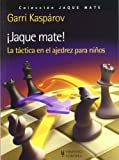 Jaque mate! La tactica en el ajedrez para ninos by Garri Kasparov (2012-02-01)