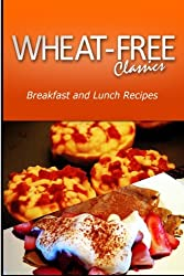 Wheat-Free Classics - Breakfast and Lunch Recipes