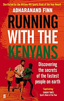 Running with the Kenyans: Discovering the secrets of the fastest people on earth by [Finn, Adharanand]