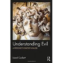 Understanding Evil: A Psychotherapist's Guide
