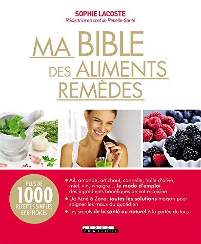 Ma bible des aliments remèdes: Plus de 1000 recettes simples et efficaces par Sophie Lacoste