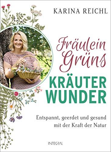 Fräulein Grüns Kräuterwunder: Entspannt, geerdet und gesund mit der Kraft der Natur