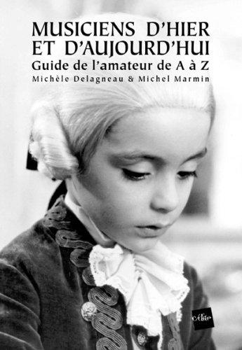 Musiciens d'hier et d'aujourd'hui : Guide de l'amateur de A à Z par Michèle Delagneau