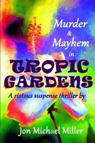 Murder & Mayhem in Tropic Gardens by Jon Michael Miller (2015-03-02)