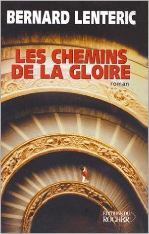 Les Chemins de la gloire de Bernard Lenteric ( 8 avril 2004 )