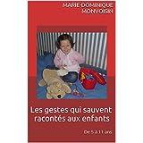 Les gestes qui sauvent racontés aux enfants: De 5 à 11 ans (French Edition)