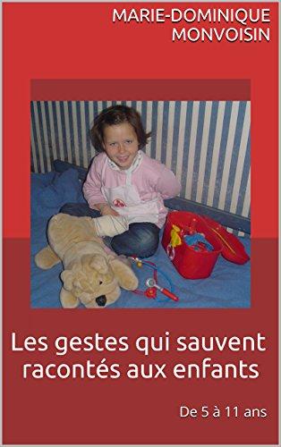 Les gestes qui sauvent racontés aux enfants: De 5 à 11 ans